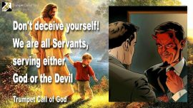 2005-11-21 - Self-deceit-Servant of God or Servant of the Devil-Spiritual Rebirth-Trumpet Call of God