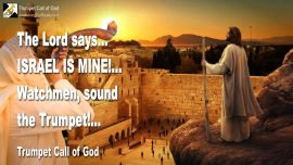2007-11-01 - Israel is Mine-Watchmen of God-Sound the Trumpet-Trumpet Call of God