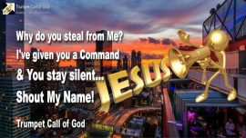 2008-06-19 - Steal from God-Command of God-Trumpet Gods Word-Stay silent-Shout Jesus YahuShua-Trumpet Call of God