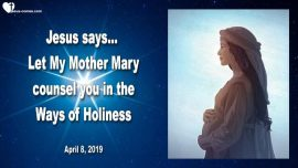 2019-04-08 - Jesus and Mother Mary-Let My Mother Mary counsel you in the Ways of Holiness-Love Letter from Jesus
