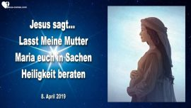 2019-04-08 - Jesus und Mutter Maria-Lasst Meine Mutter Maria auch in Sachen Heiligkeit beraten-Liebesbrief von Jesus