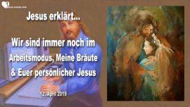 2019-04-12 - Arbeitsmodus-Arbeiter im Weinberg des Herrn-Arbeiten mit Jesus-Personlicher Jesus-Liebesbrief von Jesus