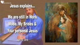 2019-04-12 - Work Mode-Laborer in the Lords Vineyard-Working with Jesus-Personal Jesus-Love Letter from Jesus