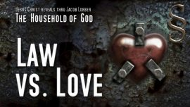 Household of God Jakob Lorber- Law versus Love-God as Father or God as Judge