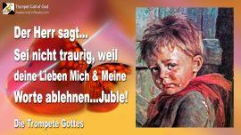 2005-07-02 - Herzen verwandelt-Gnade gegeben-Traurigkeit-Jubel-Wort Gottes Jesus Christus ablehnen-Trompete Gottes-