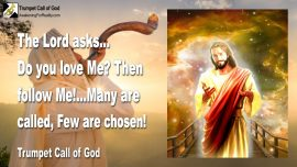 2006-11-12 - Jesus asks Do you love Me-Then follow Me-Many are called-Few are chosen-Trumpet Call of God