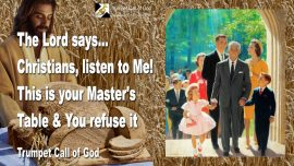 2008-11-13 - Christians listen to me-The Masters Table-Rejecting the Living Bread-Judging-Forgiveness-Trumpet Call of God