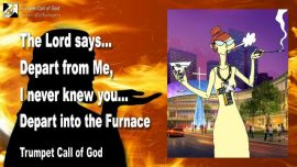 2010-07-06 - Depart from Me-I never knew you-Depart into the Furnace of Refinement-Trumpet Call of God