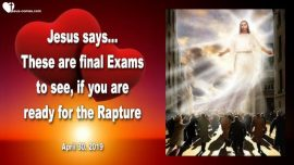 2019-04-30 - Final Exam Who is the Bride of Christ-Ready for the Rapture-Why was I not raptured-Love Letter from Jesus