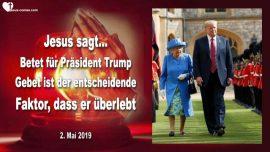 2019-05-02 - Gebetsaufruf-Mordanschlag auf Donald Trump-Trip nach England-Schliessung der US-Notenbank-Liebesbrief von Jesus