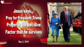 2019-05-02 - Prayer Alert-Assassination Attempt Donald Trump Trip to England-Shutdown Federal Reserve-Love Letter from Jesus