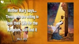 2019-05-05 - Test Willingness-Losing our Life for Jesus Kingdom of God-Find Life-Love Letter from Jesus Mother Mary