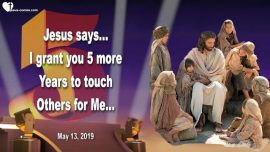 2019-05-13 - 5 more Years before the Rapture-The Lords Harvest-Touch People for Jesus-Love Letter from Jesus