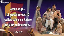 2019-05-13 - 5 weitere Jahre bis zur Entruckung-Ernte des Herrn-Menschen beruhren fur Jesus-Liebesbrief von Jesus