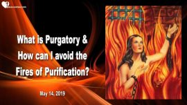 2019-05 14 - What is Purgatory-How can I avoid the Fires of Purgatory Purification-Love Letter from Jesus Teaching