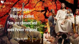2019-05-18 - Many are Called Few are chosen and even Fewer respond-Love Letter from Jesus
