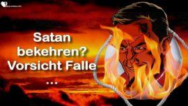 Satans List erkennen-Kann Satan bekehrt werden-Vorsicht Falle-Diskussion Bischof Martin Johannes Satan-Jakob Lorber