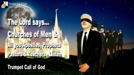 2009-07-16 - Churches of Men-Apostles-Prophets-Pastors-Preachers-Teachers-Listen-Trumpet Call of God