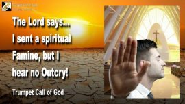 2011-06-06 - I sent a spiritual Famine-No Outcry is heard-Lacking Hunger for the Lords Word-Trumpet Call of God