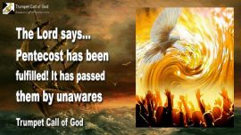 2011-06-06 - Pentecost has been fulfilled-It has passed them-Spirit of God withdrawn-Trumpet Call of God
