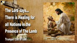 2011-09-18 - Healing for all Nations in the Presence of Jesus Christ-The Lamb of God-Trumpet Call of God
