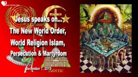 2015-12-07 - New World Order-One World Religion Islam-Persecution-Martyrdom-Obama Mahdi-Love Letter from Jesus