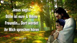 2019-06-07 - Stille ist eure und Meine Freundin-Stimme Gottes horen-Jesus horen-Abgeschiedenheit-Liebesbrief von Jesus