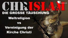 Chrislam-Die Grosse Tauschung-Weltreligion versus Vereinigung der Kirche Christi-Toleranz-Weltfrieden