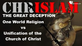 Chrislam-The Great Deception-One World Religion of Peace versus Unification Church of Christ-Tolerance-World Peace