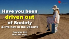 The Book of the true Life Teaching 251-Driven out of Society-Living in the Desert-Persecution-The Third Testament