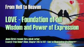 WHAT IS TRUE LOVE-Where does Love come from-Foundation of all Wisdom-From Hell to Heaven-Jakob Lorber