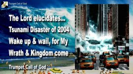 2004-12-30 - Tsunami Disaster 2004-Awakening-Wrath of God-Kingdom of God is coming-Trumpet Call of God