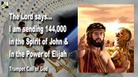 2005-07-03 - 144000 Witnesses in the spirit of John the Baptist and in the Power of Elijah-Trumpet Call of God