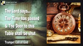 2010-11-11 - The Time has passed-The Door to this Table shall be shut-Trumpet Call of God