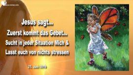 2019-06-25 - Gebet kommt zuerst-Jesus suchen in jeder Situation-Keine Eile-Kein Stress-Liebesbrief von Jesus