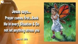 2019-06-25 - Prayer comes first-Seeking Jesus in every Situation-No Hurry-No Rush-No Stress-Love Letter from Jesus