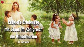 2019-06-28 - Ezekiel du Bois Erlebnisse im Himmel-Königreich der Kinderherzen-Werdet wie die Kinder-Liebesbrief von Jesus