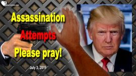 2019-07-04 - Another Assassination Atempt against Donald Trump-Urgent Prayer Alert-Love Letters from Jesus