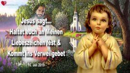 2019-07-16 - Zeichen der Liebe von Jesus Christus-Verweilgebet mit Jesus-Beziehung zu Jesus-Liebesbrief von Jesus