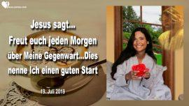 2019-07-19 - Jeden Morgen uber Jesu Gegenwart Gottes freuen-Ein guter Start in den Tag-Liebesbrief von Jesus