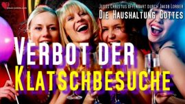 Jakob Lorber Deutsch Haushaltung Gottes-Besuchverbot-Klatschbesuche-Gesellschaftbesuche-Gesellschaftsspiele-Tratsch