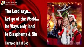2005-11-25 - Let go of the World-Ways of the World lead to Blasphemy Sin-Christmas-Trumpet Call of God