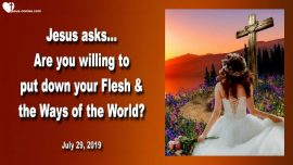 2019-07-29 - Conquer the Flesh-Flesh vs Spirit-Willing to put down the Ways of the World-Love Letter from Jesus