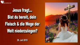 2019-07-29 - Das Fleisch kreuzigen-Fleisch vs Geist-Bereit Wege der Welt niederlegen-Liebesbrief von Jesus