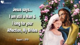 2019-08-03 - I long for your Affection-I am still a Man Bride of Christ-Love Letter from Jesus Christ