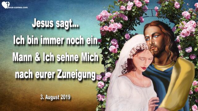 2019-08-03 - Sehnsucht Zuneigung Liebe Sanftheit-Liebesbrief von Jesus Christus an Seine Braut Christi