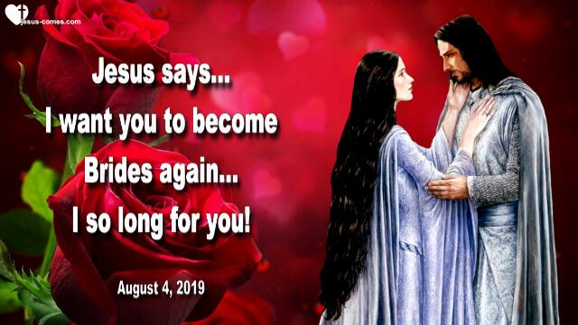 2019-08-04 - Beloved Spouse-Bride of Jesus Christ-Invitation for the Bride of Christ-Love Letter from Jesus