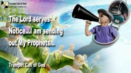 2005-01-20 - The Lord serves Notice-I am sending out My Prophets-Trumpet Call of God