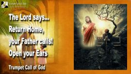 2005-04-18 - Return Home-Father in Heaven-Open your Ears-Trumpet Call of God