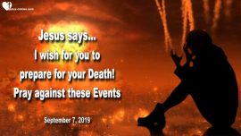 2019-09-07 - Prepare for Death-Planned Attacks on America-Pray against these Events-Love Letter from Jesus